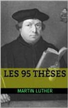 Les 95 Thèses by Martin Luther