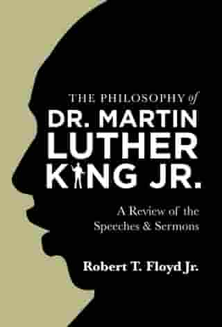 The Philosophy of Dr. Martin Luther King Jr.: A Review of the Speeches & Sermons