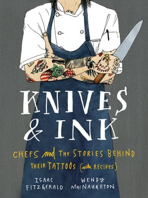 Knives & Ink Chefs and the Stories Behind Their Tattoos (with Recipes)