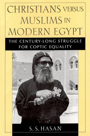 Christians versus Muslims in Modern Egypt The Century-Long Struggle for Coptic Equality