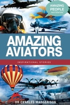 Amazing Aviators by Charles Margerison