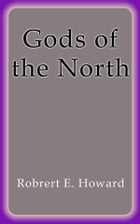 Gods of the North by Robert E. Howard
