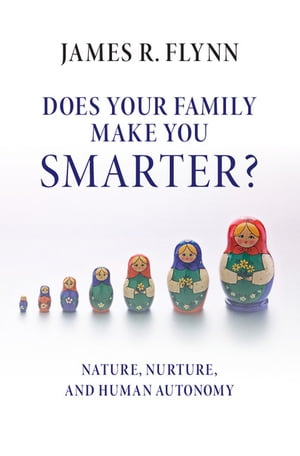 Does your Family Make You Smarter? Nature,  Nurture,  and Human Autonomy