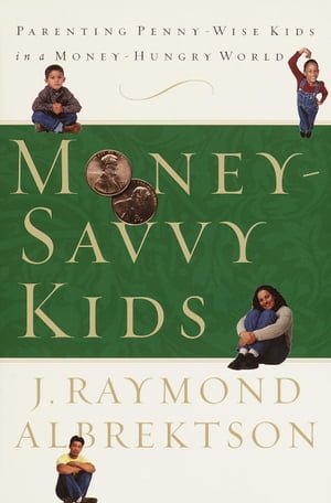 Money-Savvy Kids Parenting Penny-Wise Kids in a Money-Hungry World