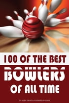 100 of the Best Bowlers of All Time by alex trostanetskiy