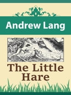 The Little Hare by Andrew Lang