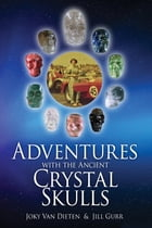 Adventures with the Ancient Crystal Skulls