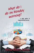 What do I do on Monday morning? by Harold Monty Sacher