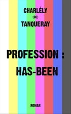 Profession : Has-Been by Charlély [de] Tanqueray