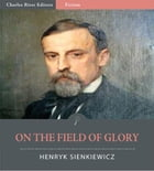 On The Field Of Glory (Illustrated Edition) by Henryk Sienkiewicz