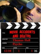 Movie Accidents and Deaths: Brief details of people who died while filming blockbuster movies by Thomas Hall