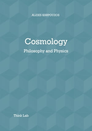 Cosmology: Philosophy & Physics by Alexis Karpouzos