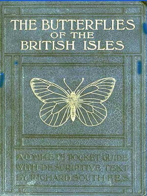 Butterflies of the British Isles With Accurately Coloured Figures of Every Species and Many Varieties also Drawings of Egg,  Caterpillar Chrysalis,  and