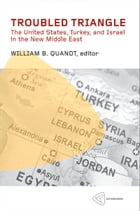 Troubled Triangle: The United States, Turkey, and Israel in the New Middle East by William B. Quandt