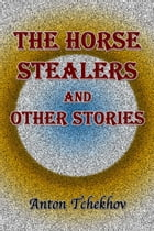 The Horse Stealers and Other Stories by Anton Tchekhov