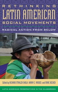 Rethinking Latin American Social Movements: Radical Action from Below