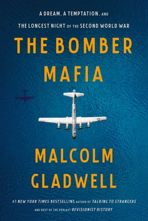 The Bomber Mafia: A Dream, a Temptation, and the Longest Night of the Second World War de Malcolm Gladwell