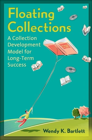 Floating Collections: A Collection Development Model for Long-Term Success A Collection Development Model for Long-Term Success