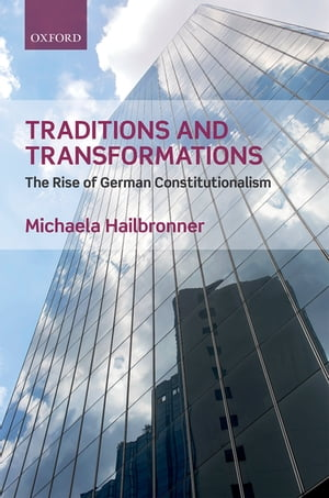 Traditions and Transformations The Rise of German Constitutionalism
