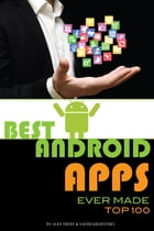 Best Android Apps Ever Made: Top 100 by alex trostanetskiy