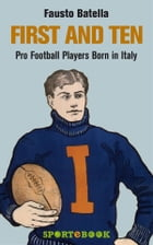 First and Ten: Pro Football Players Born in Italy by Fausto Batella