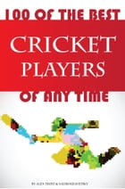 100 of the Best Cricket Players of Any Time by alex trostanetskiy