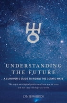 Understanding The Future: A Survivor's Guide to Riding the Cosmic Wave by Lyn Birkbeck