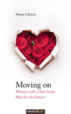 Moving on - Woman with a Past Seeks Man for the Future by Marie Likisch