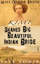 Mail Order Bride: CLEAN Western Historical Romance : Kimi – The Shamed Big Beautiful Indian Bride: Big Beautiful Brides and Indians of Texas Book1, #1 by Faye Sonja