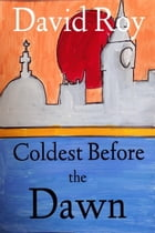 Coldest Before The Dawn by David Roy