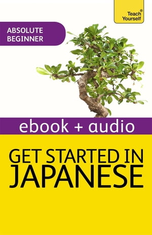 Get Started in Beginner's Japanese: Teach Yourself (New Edition) Enhanced Edition