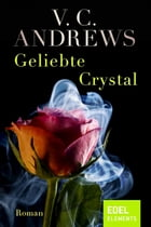 Geliebte Crystal: Roman by V.C. Andrews