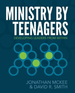 Book Ministry by Teenagers: Helping Teenagers Develop a Passion for Ministry by Jonathan McKee