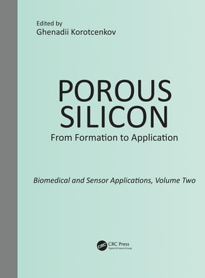 Porous Silicon: From Formation to Application: Biomedical and Sensor Applications,  Volume Two: Biomedical and Sensor Applications