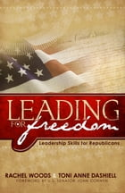 Leading for Freedom -- Leadership Skills for Republicans by Rachel Woods