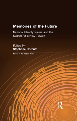 Memories of the Future: National Identity Issues and the Search for a New Taiwan National Identity Issues and the Search for a New Taiwan