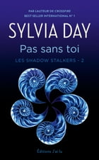 Les Shadow Stalkers (Tome 2) - Pas sans toi by Sylvia Day