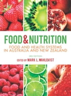 Food and Nutrition: Food and health systems in Australia and New Zealand by Mark L Wahlqvist