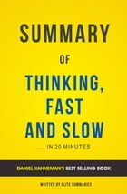 Summary of Thinking, Fast and Slow: by Daniel Kahneman , Includes Analysis by Elite Summaries