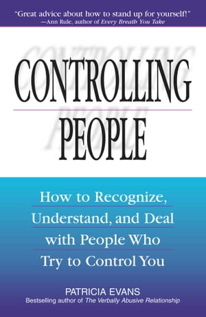 Controlling People How to Recognize,  Understand,  and Deal With People Who Try to Control You