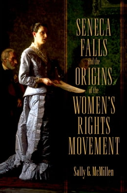 Book Seneca Falls and the Origins of the Women's Rights Movement by Sally McMillen