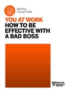 You at Work: How to Be Effective with a Bad Boss by Harvard Business Review