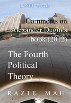 Comments on Alexander Dugin's Book (2012) The Fourth Political Theory by Razie Mah