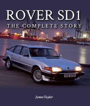 Rover SD1 The Full Story 1976-1988