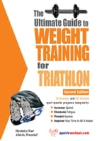 The Ultimate Guide to Weight Training for Triathlon by Rob Price