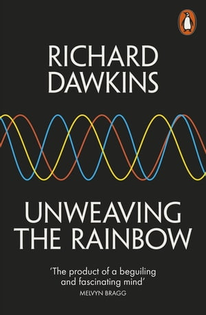 Unweaving the Rainbow Science,  Delusion and the Appetite for Wonder
