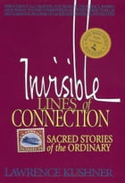 Invisible Lines of Connection: Sacred Stories of the Ordinary by Lawrence Kushner
