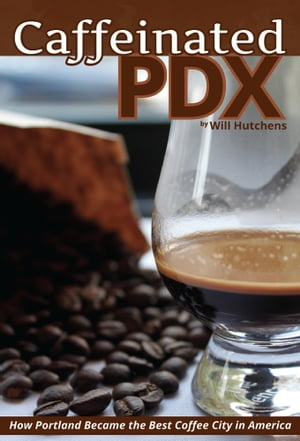 Caffeinated PDX How Portland Became the Best Coffee City in America