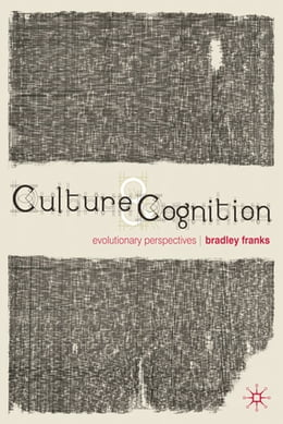 Book Culture and Cognition: Evolutionary Perspectives by Dr Bradley Franks