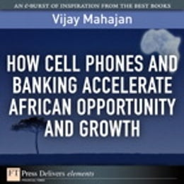 Book How Cell Phones and Banking Accelerate African Opportunity and Growth by Vijay Mahajan